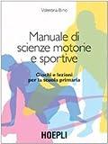 Manuale di scienze motorie e sportive. Giochi e lezioni per la scuola primaria