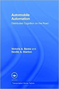 Book Automobile Automation: Distributed Cognition on the Road (Transportation Human Factors)