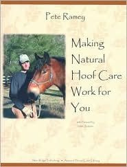 - Making Natural Hoof Care Work for You: A Hands-on Manual for Natural Hoof Care by Pete Ramey