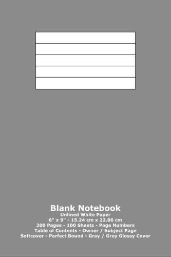 """Download Blank Notebook: Unlined White Paper - 6"""" x 9"""" - 15.24 cm x 22.86 cm - 200 Pages - 100 Sheets - Page Numbers - Table of Contents - Gray / Grey Glossy Cover pdf"""