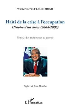 Haïti de la crise à l'occupation: Histoire d'un chaos (2004-2005) - Tome 2 : Les technocrates au pouvoir (French Edition)