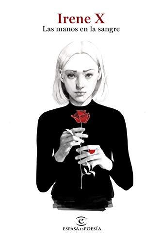 Las manos en la sangre (ESPASAesPOESÍA) por Irene X