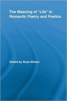 Book The Meaning of Life in Romantic Poetry and Poetics (Routledge Studies in Romanticism)