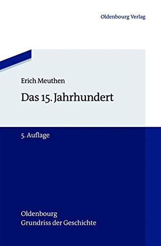 Das 15. Jahrhundert (Oldenbourg Grundriss der Geschichte, Band 9) Taschenbuch – 19. September 2012 Erich Meuthen 3486717200 History: World HIS037010 HISTORY / Medieval