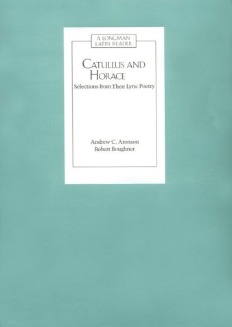 CATULLUS AND HORACE: SELECTIONS FROM THEIR LYRIC POETRY (Latin Readers)