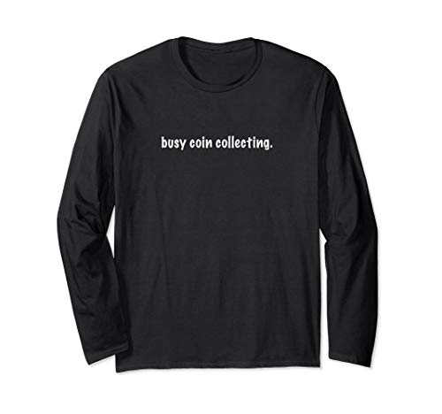 Busy Coin Collecting T-Shirt Funny Coin Collecting Shirt
