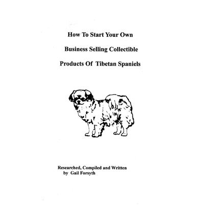 [ How to Start Your Own Business Selling Collectible Products of Tibetan Spaniels BY Forsyth, Gail ( Author ) ] { Paperback } 2009