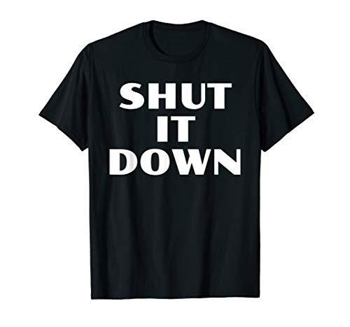 Shut It Down TShirt T Shirt Tee Womens Mens Gift