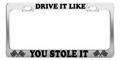 Drive it like you robó it Funny Fast marco de la placa de licencia etiqueta soporte accesorio de coche