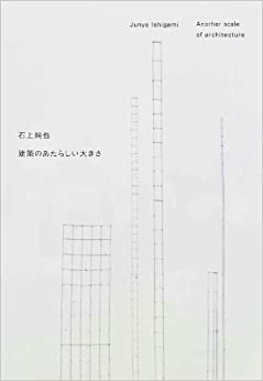 Junya Ishigami - Another Scale Of Architecture by Junya Ishigami (2011-01-01)