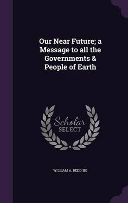 Our Near Future; A Message to All the Governments & People of Earth(Hardback) - 2015 Edition pdf epub
