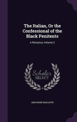 The Italian, or the Confessional of the Black Penitents: A Romance, Volume 2 pdf