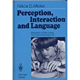 Perception, Interaction and Language : Interaction of Daily Living: The Roots of Development, Affolter, Felicie D., 0387511504