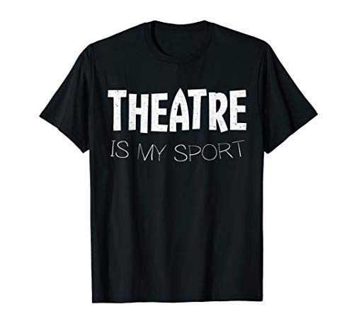 Theatre Is My Sport T-Shirt Actor Actress Gift Shirt