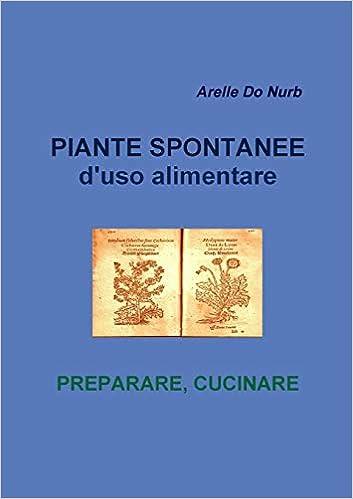 Buy Piante Spontanee d\'Uso Alimentare- Preparare Cucinare ...