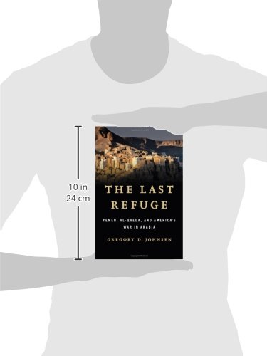 The Last Refuge: Yemen, al-Qaeda, and America's war in Arabia Gregory Johnsen