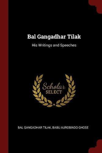 Bal Gangadhar Tilak: His Writings and Speeches