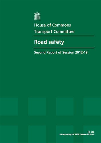 Road Safety (Second Report of Session 2012-13 - Volume I: Report, Together With Formal Minutes, Oral and Written Evidence)