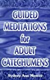 Guided Meditations for Adult Catechumens, Sydney Ann Merritt, 089390452X