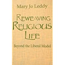 Reweaving Religious Life: Beyond the Liberal Model by Mary Jo Leddy (1990-07-03)