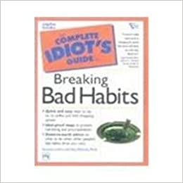 The Complete Idiots Guide to Breaking Bad Habits (Complete Idiots Guides)