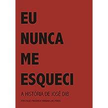Eu nunca me esqueci: A biografia de José David Dib