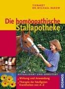 Die homöopathische Stallapotheke: Wirkung und Anwendung. Therapie der häufigsten Krankheiten von A - Z