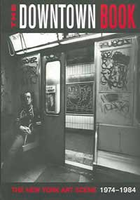 The Downtown Book: The New York Art Scene 1974 - 1984