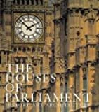 The Houses of Parliament: History, Art, Architecture