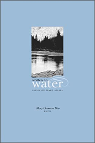 Persuasive Essay Paper Written On Water Essays On Idaho Rivers By Idaho Writers Mary Clearman  Blew  Amazoncom Books High School Personal Statement Sample Essays also Purpose Of Thesis Statement In An Essay Written On Water Essays On Idaho Rivers By Idaho Writers Mary  Essay Proposal Example