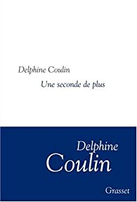 Une seconde de plus par Delphine Coulin