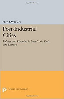 Post-Industrial Cities: Politics and Planning in New York, Paris, and London (Princeton Legacy Library)