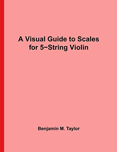 A Visual Guide to Scales for 5-String Violin: A Reference Text for Classical, Modal, Blues, Jazz and Exotic Scales (Fingerboard Charts for Classical, ... Scales on Stringed Instruments) (Volume - Jazz Music Violin