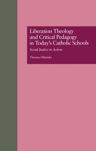 Liberation Theology And Critical Pedagogy In Today's Catholic Schools (Critical Education Practice)