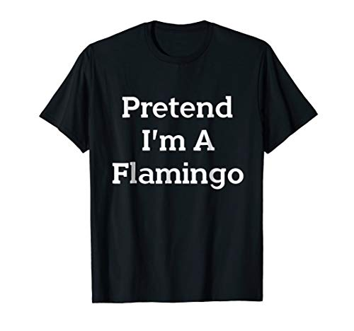 Pretend I'm A Flamingo Costume Funny Halloween Party T-Shirt -