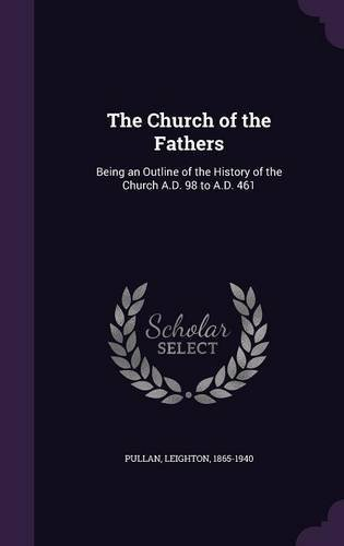 Download The Church of the Fathers: Being an Outline of the History of the Church A.D. 98 to A.D. 461 ebook