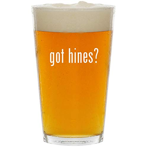 got hines? - Glass 16oz Beer Pint