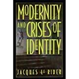 Modernity and Crises of Identity : Culture and Society in Fin-de-Siecle Vienna, Le Rider, Jacques, 0826406319