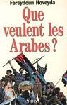 Que veulent les Arabes ?   par Hoveyda
