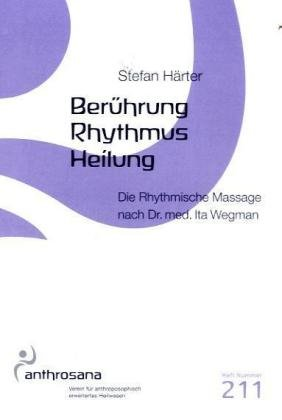 Berührung – Rhythmus – Heilung: Die Rhythmische Massage nach Dr. med. Ita Wegman (anthrosana Hefte)