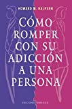 Como Romper Con Su Adiccion a Una Persona, Howard M. Halpern and HOWARD M. HALPERN, 8477208905