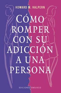 Como Romper Con Su Adiccion a una Persona by Obelisco