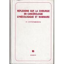 Reflexions Chir. Cancerologie Gyne. et Mammaire