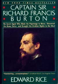 Captain Sir Richard Francis Burton: The Secret Agent Who Made the Pilgrimage to Mecca, Discovered the Kama Sutra, and Br