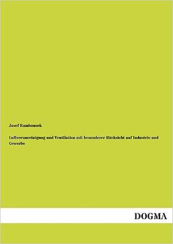 Luftverunreinigung und Ventilation mit besonderer Rücksicht auf Industrie und Gewerbe