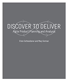Discover To Deliver: Agile Product Planning and Analysis by [Gottesdiener, Ellen, Gorman, Mary]