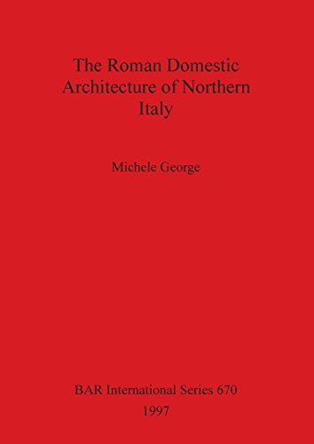 The Roman Domestic Architecture of Northern Italy (BAR International Series)