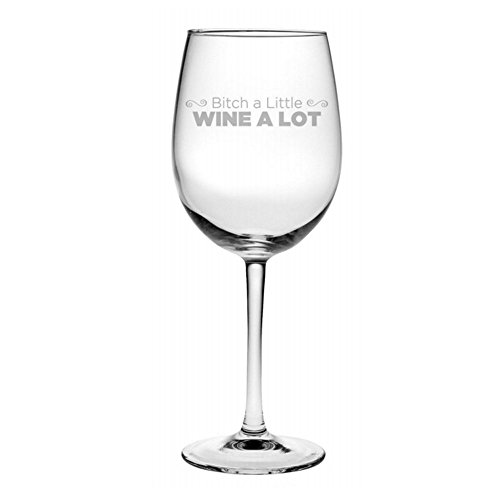 Bitch a Little Wine a Lot - Funny Wine Glass Gift for Her ...