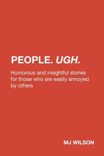 People. Ugh.: Humorous and insightful stories for those who are easily annoyed by others