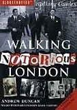 Walking Notorious London: From Gunpowder Plot to Gangland: Walks Through London's Dark History (Walking Series)